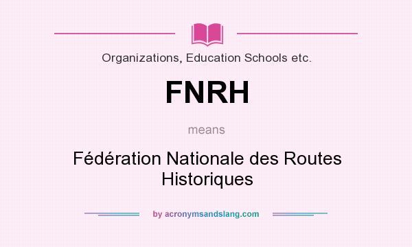What does FNRH mean? It stands for Fédération Nationale des Routes Historiques