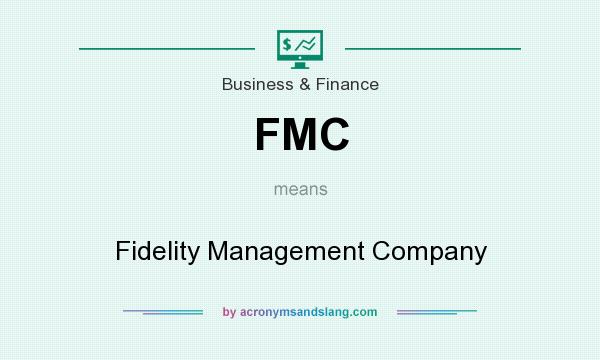 What does FMC mean? It stands for Fidelity Management Company