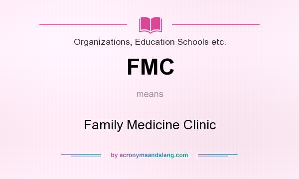 What does FMC mean? It stands for Family Medicine Clinic