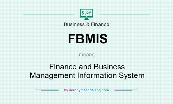 What does FBMIS mean? It stands for Finance and Business Management Information System