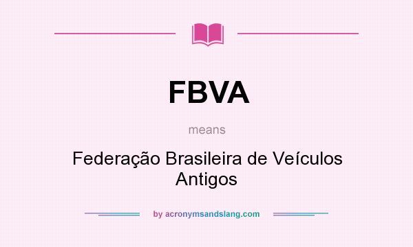 What does FBVA mean? It stands for Federação Brasileira de Veículos Antigos