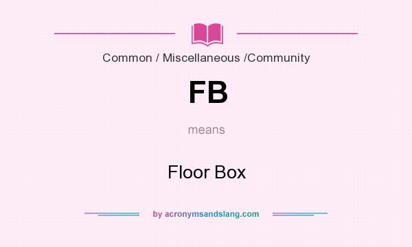 What does FB mean? It stands for Floor Box