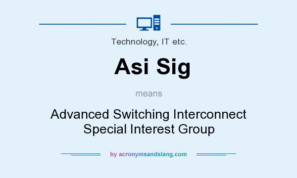 What does Asi Sig mean? It stands for Advanced Switching Interconnect Special Interest Group