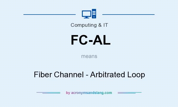 What does FC-AL mean? It stands for Fiber Channel - Arbitrated Loop