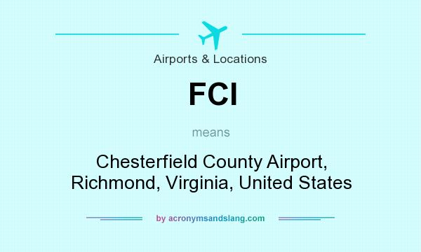 What does FCI mean? It stands for Chesterfield County Airport, Richmond, Virginia, United States