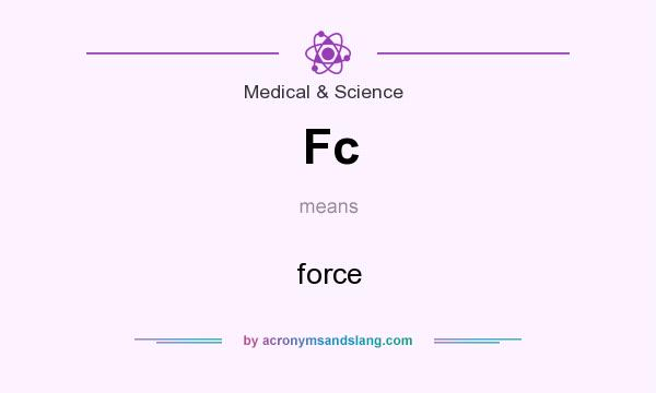 What does Fc mean? It stands for force