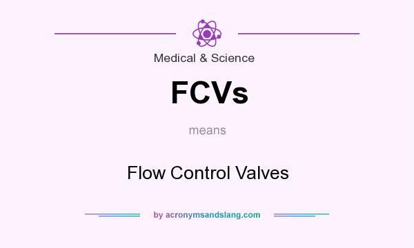 What does FCVs mean? It stands for Flow Control Valves