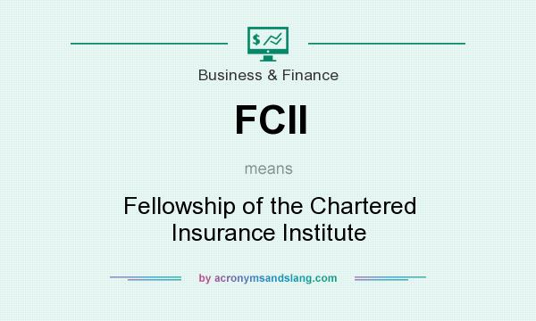 What does FCII mean? It stands for Fellowship of the Chartered Insurance Institute