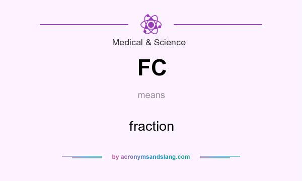 What does FC mean? It stands for fraction