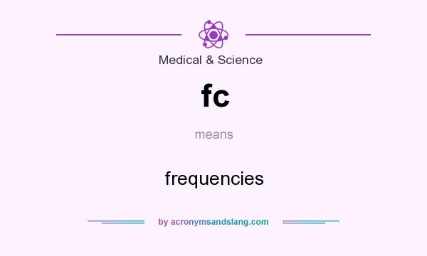 What does fc mean? It stands for frequencies