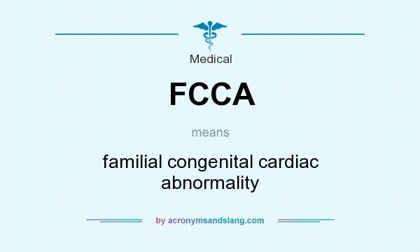 What does FCCA mean? It stands for familial congenital cardiac abnormality