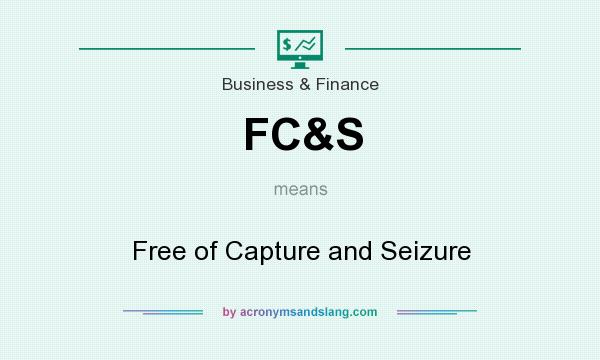 What does FC&S mean? It stands for Free of Capture and Seizure