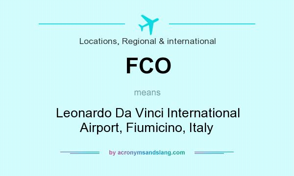 What does FCO mean? It stands for Leonardo Da Vinci International Airport, Fiumicino, Italy