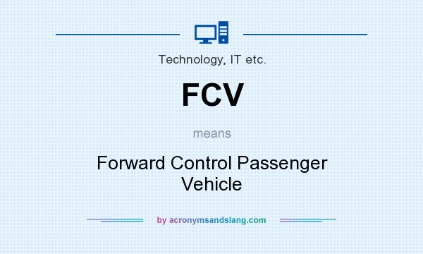 What does FCV mean? It stands for Forward Control Passenger Vehicle