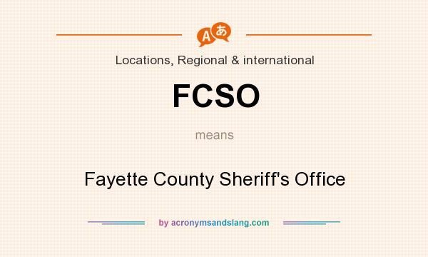 What does FCSO mean? It stands for Fayette County Sheriff`s Office