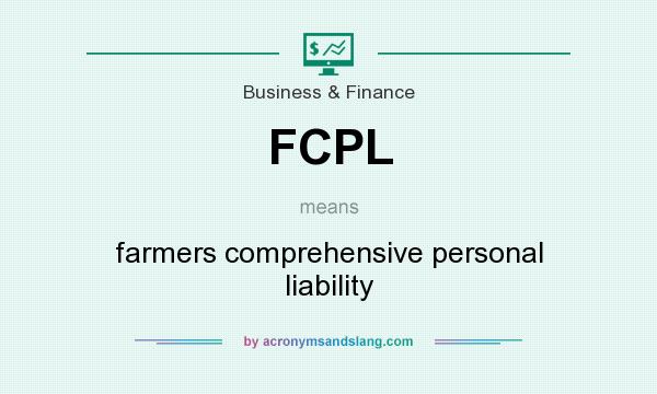 What does FCPL mean? It stands for farmers comprehensive personal liability