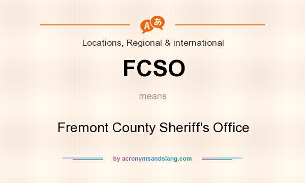 What does FCSO mean? It stands for Fremont County Sheriff`s Office