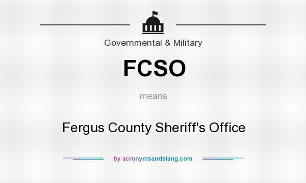 What does FCSO mean? It stands for Fergus County Sheriff`s Office