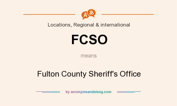 What does FCSO mean? It stands for Fulton County Sheriff`s Office