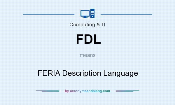 What does FDL mean? It stands for FERIA Description Language