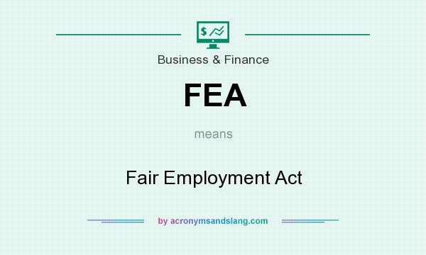 What does FEA mean? It stands for Fair Employment Act