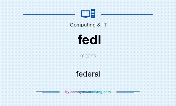 What does fedl mean? It stands for federal