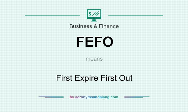 What does FEFO mean? It stands for First Expire First Out