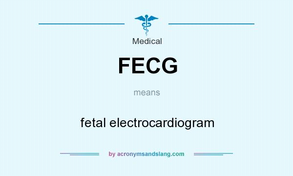 What does FECG mean? It stands for fetal electrocardiogram