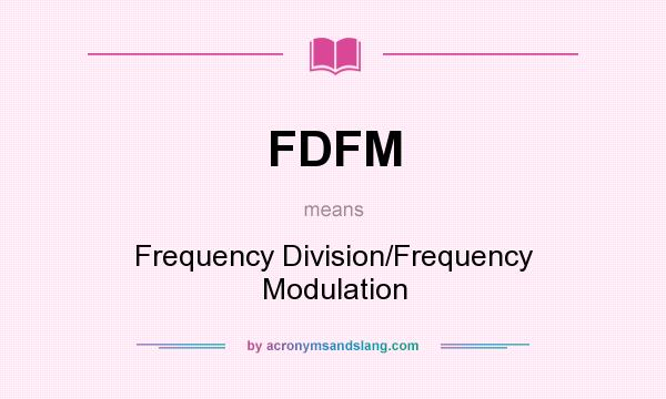 What does FDFM mean? It stands for Frequency Division/Frequency Modulation