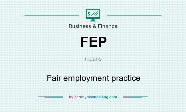 What does FEP mean? It stands for Fair employment practice