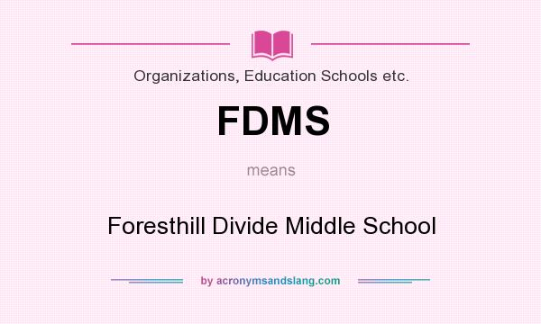 What does FDMS mean? It stands for Foresthill Divide Middle School