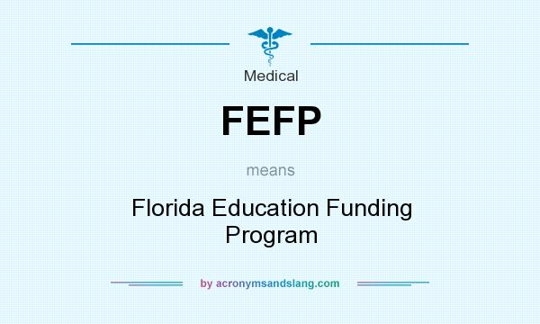 What does FEFP mean? It stands for Florida Education Funding Program