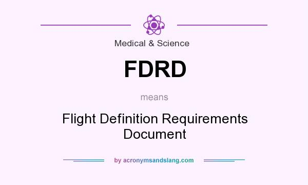 What does FDRD mean? It stands for Flight Definition Requirements Document