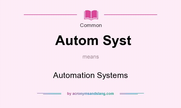 What does Autom Syst mean? It stands for Automation Systems