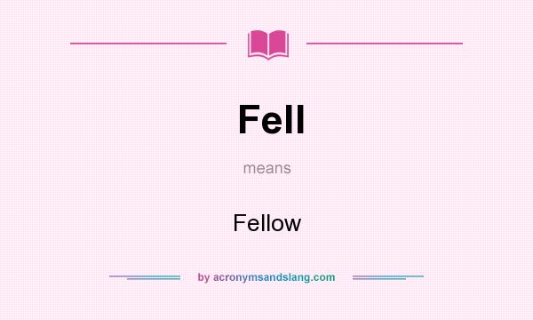 What does Fell mean? It stands for Fellow