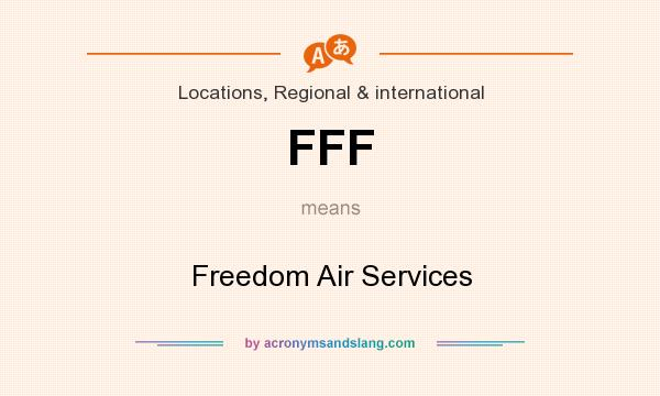 What does FFF mean? It stands for Freedom Air Services