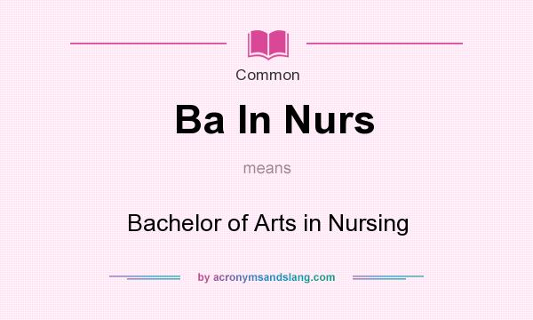 What does Ba In Nurs mean? It stands for Bachelor of Arts in Nursing