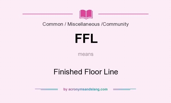What does FFL mean? It stands for Finished Floor Line