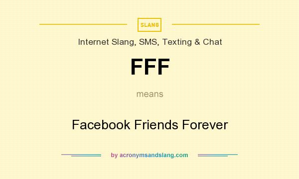 What does FFF mean? It stands for Facebook Friends Forever