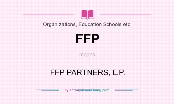 What does FFP mean? It stands for FFP PARTNERS, L.P.