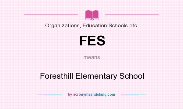 What does FES mean? It stands for Foresthill Elementary School