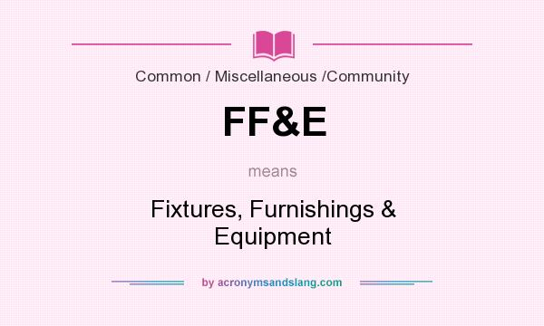 What does FF&E mean? It stands for Fixtures, Furnishings & Equipment