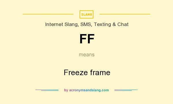 What does FF mean? It stands for Freeze frame