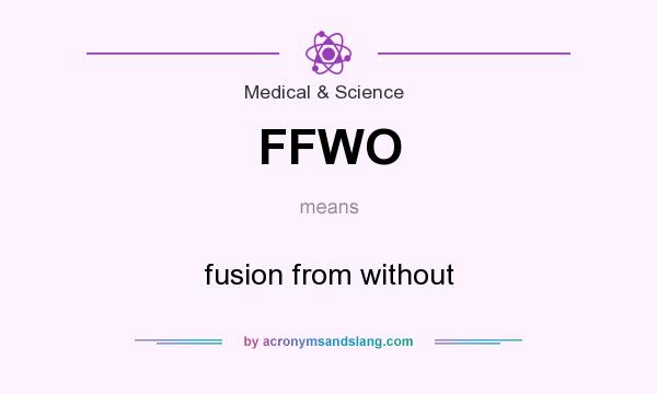 What does FFWO mean? It stands for fusion from without