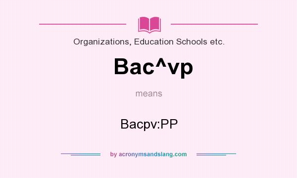 What does Bac^vp mean? It stands for Bacpv:PP