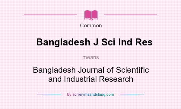 What does Bangladesh J Sci Ind Res mean? It stands for Bangladesh Journal of Scientific and Industrial Research