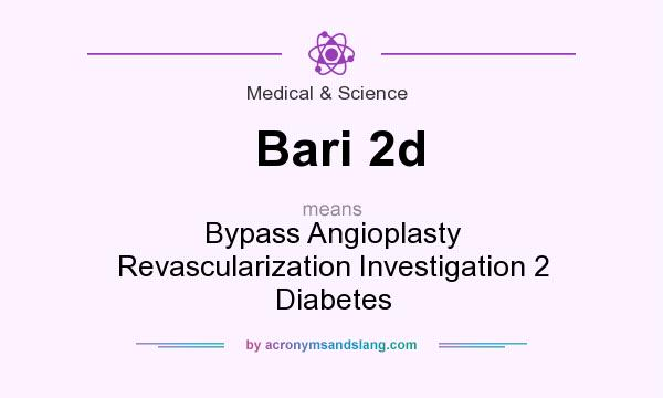 What does Bari 2d mean? It stands for Bypass Angioplasty Revascularization Investigation 2 Diabetes