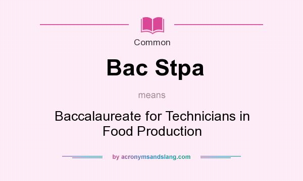 What does Bac Stpa mean? It stands for Baccalaureate for Technicians in Food Production