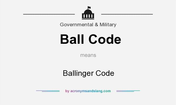 What does Ball Code mean? It stands for Ballinger Code