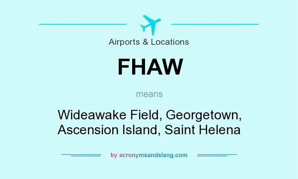 What does FHAW mean? It stands for Wideawake Field, Georgetown, Ascension Island, Saint Helena